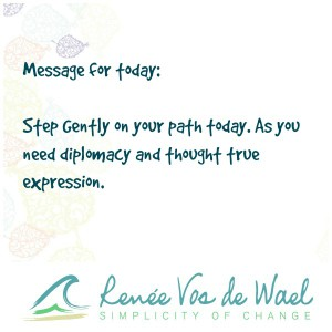 Step Gently on your path today. As you need diplomacy and thought true expression.